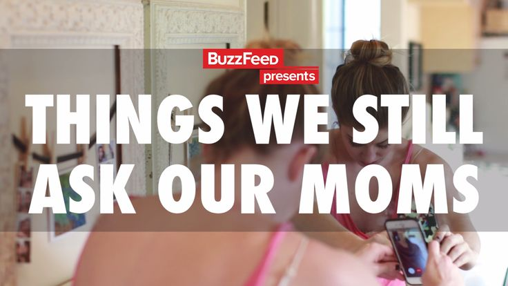 Things We Still Ask Our Moms