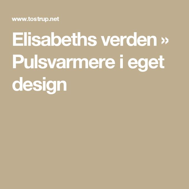 Elisabeths verden » Pulsvarmere i eget design