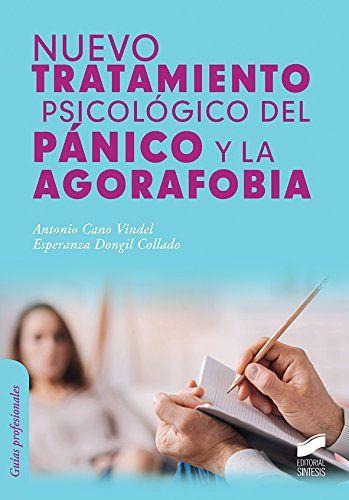 Nuevo tratamiento psicológico del pánico y la agorafobia / Antonio Cano Vindel, Esperanza Dongil Collado