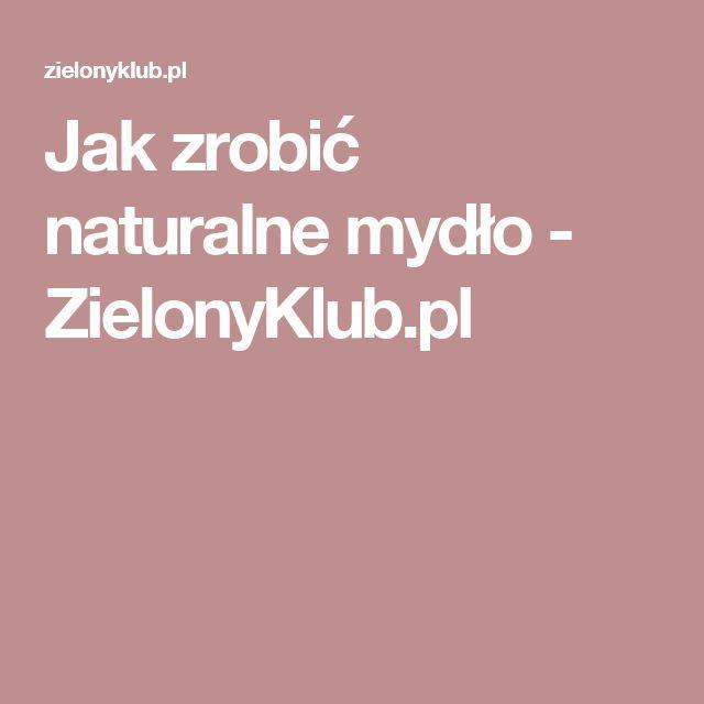 Jak zrobić naturalne mydło - ZielonyKlub.pl