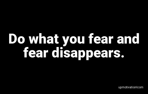 Do what you fear and fear
