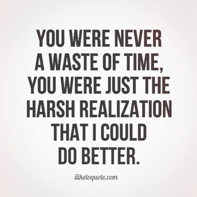 You Were Never A Waste Of Time Love Love Quotes Quotes