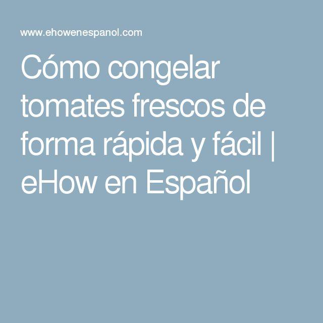 Cómo congelar tomates frescos de forma rápida y fácil | eHow en Español