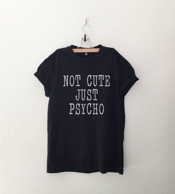 Non carina solo psico Funny TShirt T Shirt con detti di CozyGal