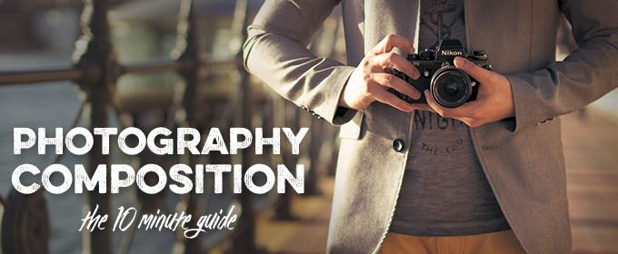 Photography Composition: The 10 Minute Guide
