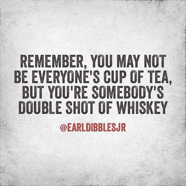 I'd rather be one person's shot of whiskey than everyone's cup of tea #whiskey #irish #tennessee #rougharoundtheedges #lovemeorhateme #cupoftea #countryheart #country  @earldibblesjr