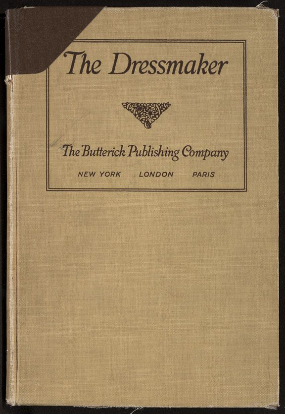 Excellent for Milliners....The dressmaker: a complete book on all matters connected with sewing and dressmaking from the simplest stitches to the cutting, making, altering, mending and caring for the clothes ([1916])