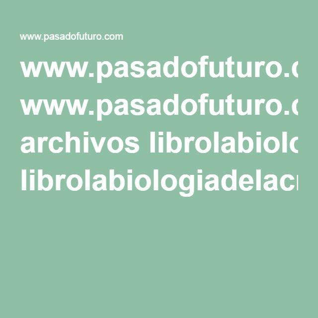 www.pasadofuturo.com archivos librolabiologiadelacreenciabrucelipton.pdf