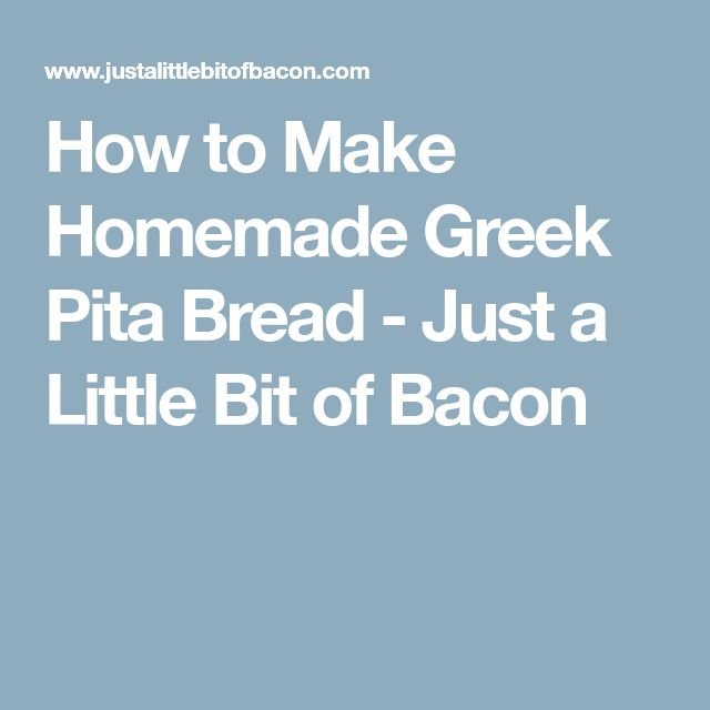 How to Make Homemade Greek Pita Bread - Just a Little Bit of Bacon