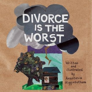 52 best books for life challenges images on pinterest baby books divorce is the worst by anastasia higginbotham fandeluxe Gallery