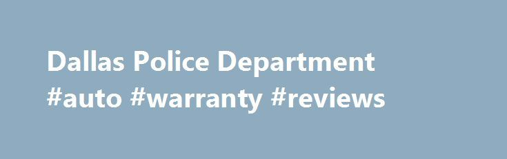 Dallas Police Department #auto #warranty #reviews http://netherlands.remmont.com/dallas-police-department-auto-warranty-reviews/  #dallas auto auction # Gold Star Program Abandon Vehicle Auctions CLAIMING A VEHICLE If you are here to retrieve your vehicle or obtain personal property from it, you must prove a legal right to the vehicle by one of the following: Current vehicle title in your name Valid vehicle registration in your name Bill of sale for vehicle, less than (90) days old You were…