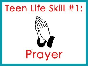 I thought I'd start this Teen Life Skills Series with something that I consider the foundation for all other skills...prayer. Prayer is a tool that your te