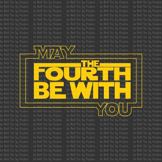 May The Fourth Be With You Svg And Png Show Off Your Sci Fi Side For Your May The 4th Festivities You L May The Fourth Be With You May The Fourth May