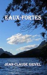 EAUX-FORTES de Jean-Claude GRIVEL http://lalibrairiedesinconnus.blog4ever.com/eaux-fortes-1