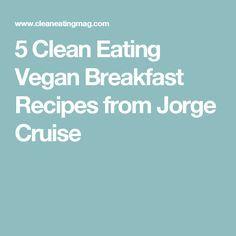 5 Clean Eating Vegan Breakfast Recipes from Jorge Cruise