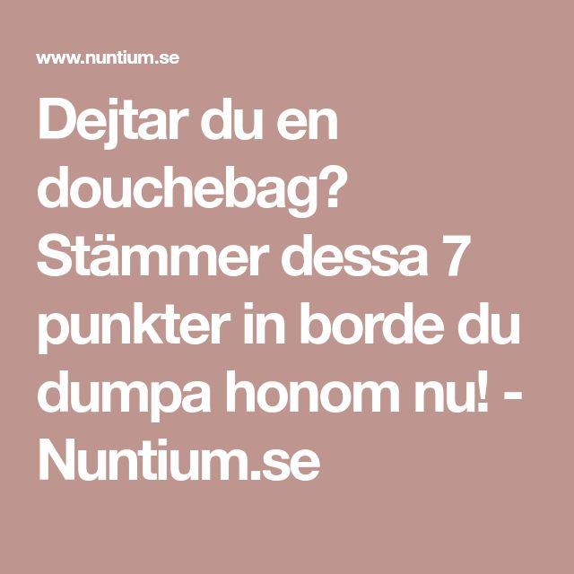Dejtar du en douchebag? Stämmer dessa 7 punkter in borde du dumpa honom nu! - Nuntium.se