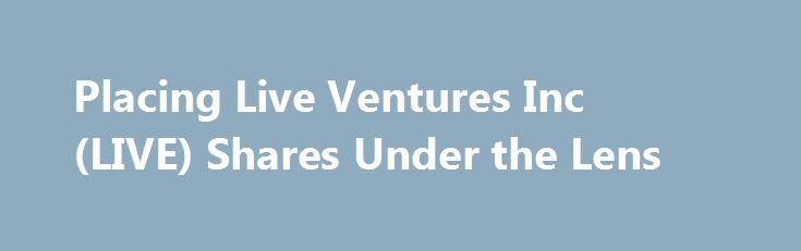 Placing Live Ventures Inc (LIVE) Shares Under the Lens http://betiforexcom.livejournal.com/27671979.html  Placing Live Ventures Inc (LIVE) Shares Under the Lens  Bulletin News - 46 minutes ago Live Ventures Inc (LIVE) currently has a 14-day Commodity Channel Index (CCI) of 24.82. Active investors may choose to use this technical indicator as a stock eva...The post Placing Live Ventures Inc (LIVE) Shares Under the Lens appeared first on NASDAQ.The post Placing Live Ventures Inc (LIVE) Shares…