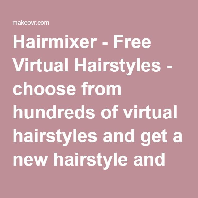 The 25 best virtual hairstyles free ideas on pinterest virtual hairmixer free virtual hairstyles choose from hundreds of virtual hairstyles and get a new urmus Image collections