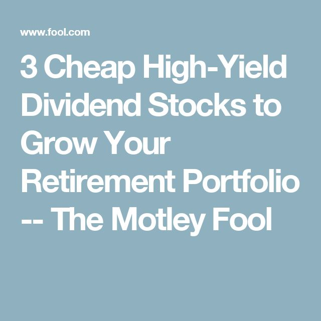 3 Cheap High-Yield Dividend Stocks to Grow Your Retirement Portfolio -- The Motley Fool