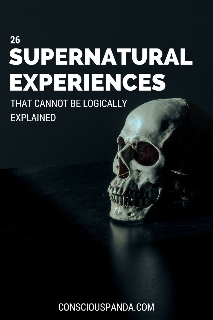 26 Supernatural Experiences That Cannot Be Logically Explained