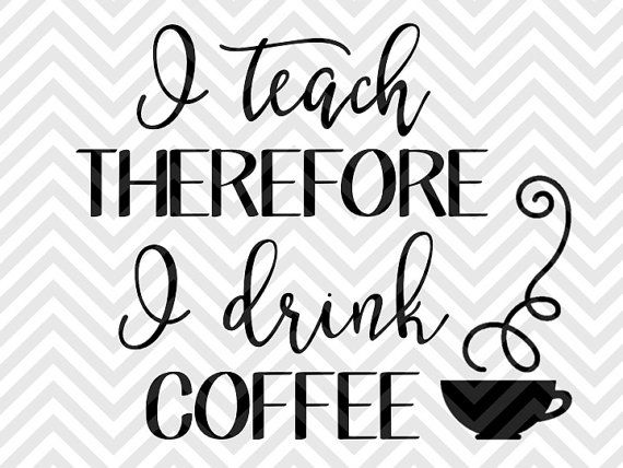 I Teach Therefore I Drink Coffee Teacher Back To School
