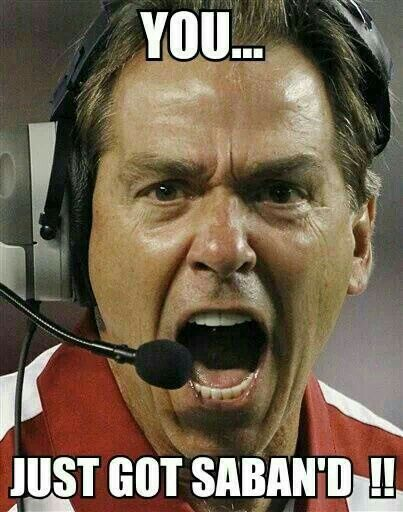 You...Just got Saban'd