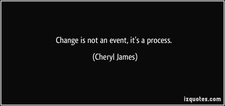Change is not an event ; its an process.