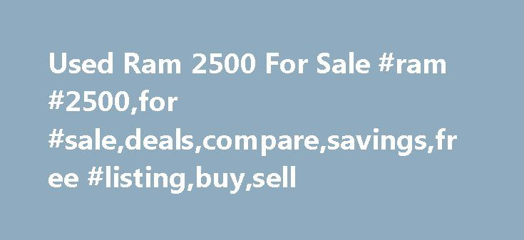 Used Ram 2500 For Sale #ram #2500,for #sale,deals,compare,savings,free #listing,buy,sell http://mobile.nef2.com/used-ram-2500-for-sale-ram-2500for-saledealscomparesavingsfree-listingbuysell/  # Used Ram 2500 for Sale Nationwide Text Search To search for combination of words or phrases, separate items with commas. For example, entering Factory Warranty, Bluetooth will show all listings with both the phrase Factory Warranty and the word Bluetooth Words separated by spaces will be treated as a…