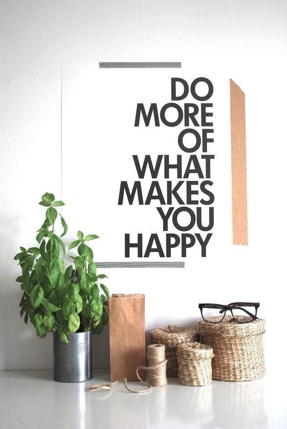 Do More of What Makes You Happy: Sayings, Ideas, Life, Inspiration, Quotes, Thought, Happy Quote