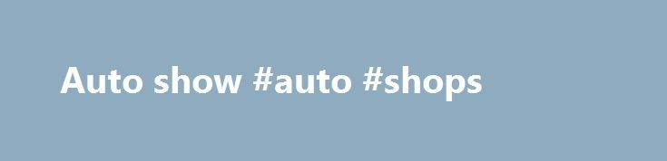 Auto show #auto #shops http://japan.remmont.com/auto-show-auto-shops/  #auto show # FAQ We have compiled some frequently asked questions and answers from years of experience serving our guests at the show. Chances are you ll find the answer you re looking for here, but if not, please feel free to send us your question. Q: What are the dates of the 2016 Show? A: Friday, February 26th thru Sunday March 6th, 2016. Q: Friday? Isn't that supposed to be Employee Night? A: Good catch! New this…
