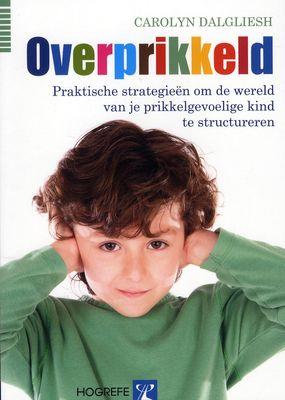 Overprikkeld : praktische strategieën om de wereld van je prikkelgevoelige kind te structureren - Dalgliesh, Carolyn - plaats in de mediatheek: 463
