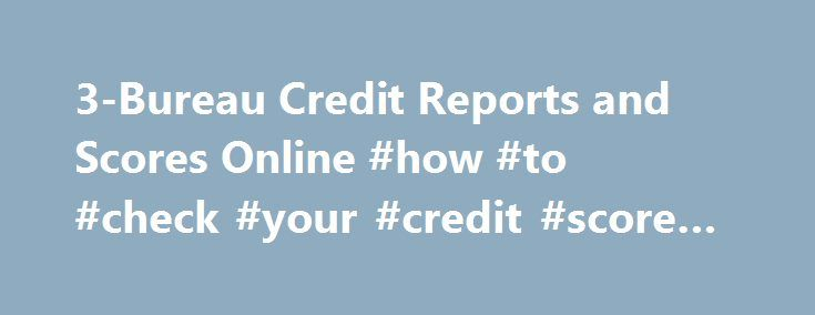 3-Bureau Credit Reports and Scores Online #how #to #check #your #credit #score #for #free http://credit.remmont.com/3-bureau-credit-reports-and-scores-online-how-to-check-your-credit-score-for-free/  #three credit bureaus # 3 Bureau Credit Reports A 3 bureau credit report includes all your financial data from the Read More...The post 3-Bureau Credit Reports and Scores Online #how #to #check #your #credit #score #for #free appeared first on Credit.