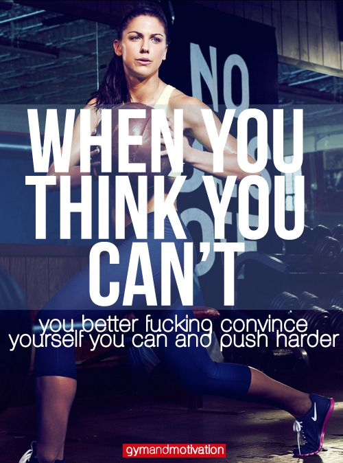 When you think you can't, you better fucking convince yourself you can and push harder.