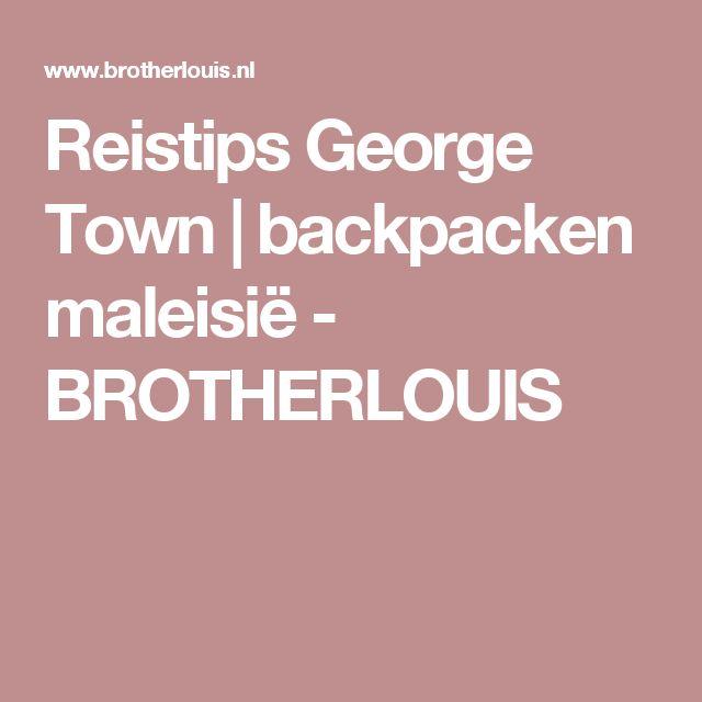 Reistips George Town | backpacken maleisië - BROTHERLOUIS