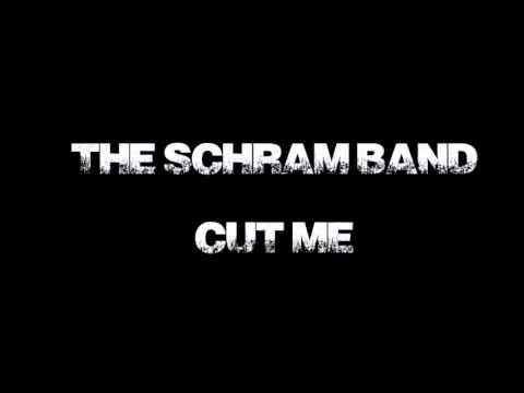 Schram Band - Cut me