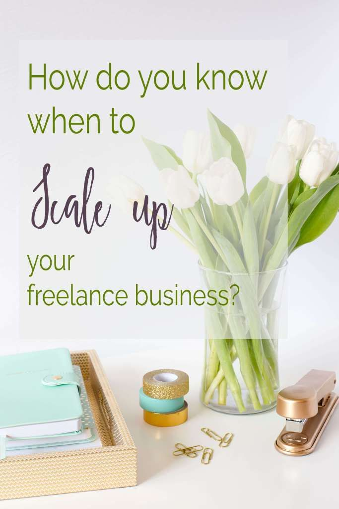 How do you know when it's time to scale up freelance business?