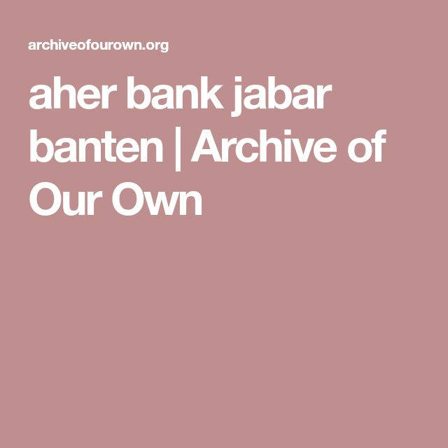 aher bank jabar banten                   Archive of Our Own