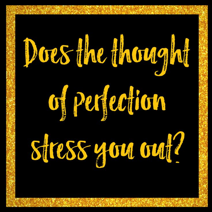 Don't stress about perfection.  Click to read more or pin for later.