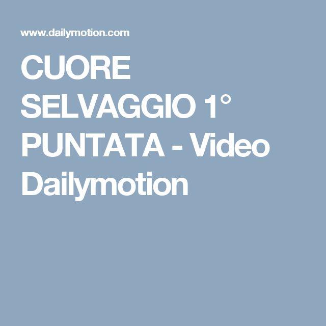 CUORE SELVAGGIO  1° PUNTATA - Video Dailymotion