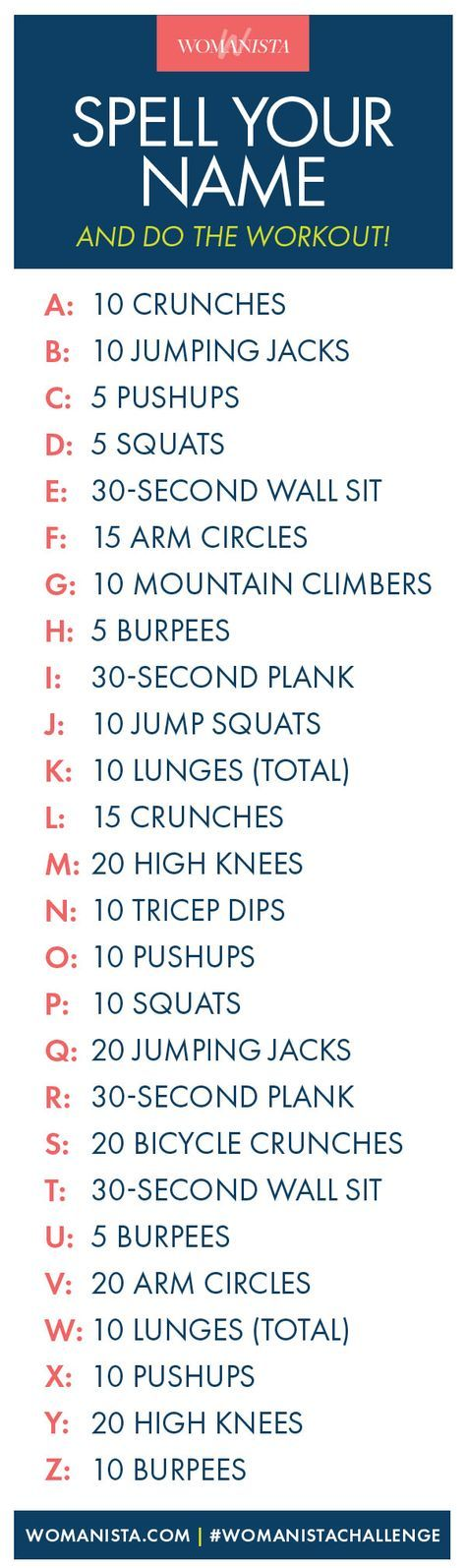 Want to work out but sick of your usual routine? Have a little fun when you use our name chart! Perform each exercise associated with each letter in your first, middle and last name. We promise you'll be sweating! Womanista.com