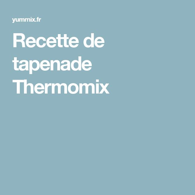 Recette de tapenade Thermomix
