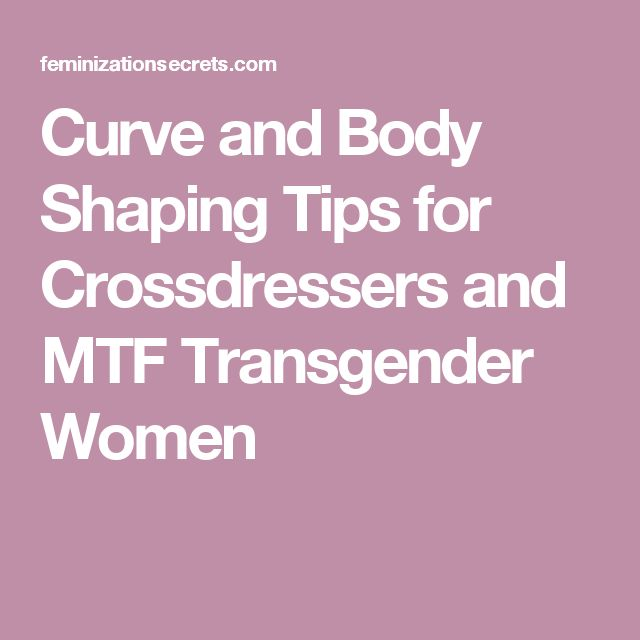 Curve and Body Shaping Tips for Crossdressers and MTF Transgender Women