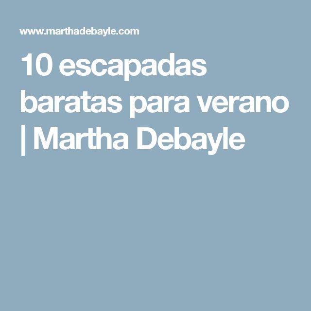 10 escapadas baratas para verano | Martha Debayle
