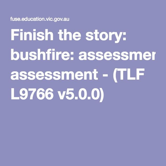Finish the story: bushfire: assessment - (TLF L9766 v5.0.0)
