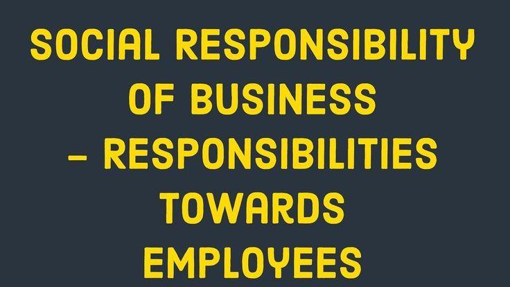 Social Responsibility Of Business Responsibilty Towards Employees Social Responsibility Business Studies No Response