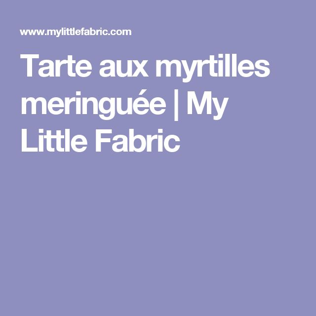 Tarte aux myrtilles meringuée | My Little Fabric