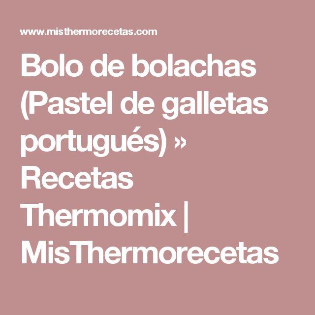 Bolo de bolachas (Pastel de galletas portugués) » Recetas Thermomix | MisThermorecetas