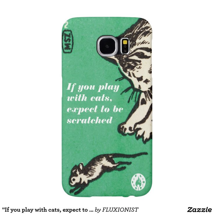 """If you play with cats, expect to be scratched"" Samsung Galaxy S6 Cases - $39.95 Made by Case-Mate / Design: Fluxionist"