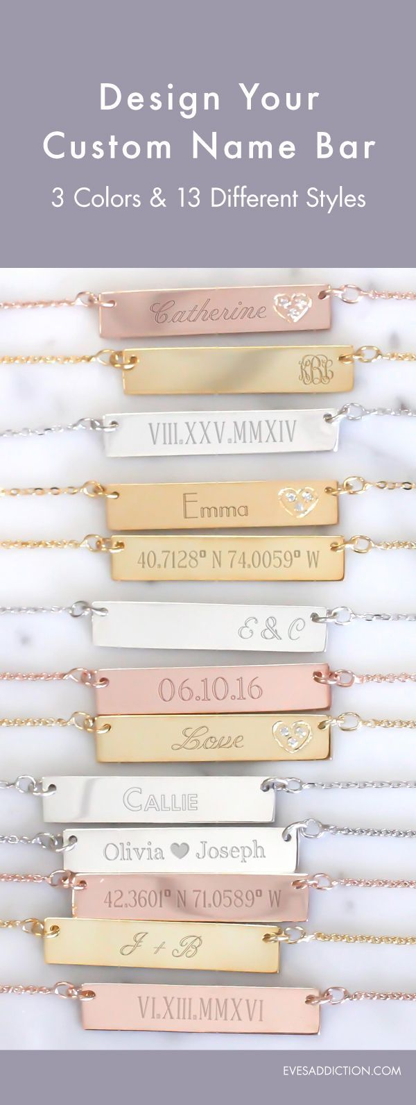 Try any of 13 ways to stylize your name bar necklace! From custom coordinates, dates, roman numerals, names and initials, you can customize your silver, gold or rose gold colored bar jewelry. Easy to customize online, ships in 24 hours and you can save 30