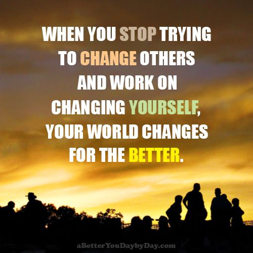 Change The World Change Yourself Quote: When You Stop Trying To Change Others And Work On Changing